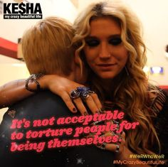 Kesha love her new show Stop Bullying Now, Anti Bullying, Kesha Quotes, Kesha Animal, Kesha Rose, My Crazy, Toxic Relationships, Amazing Quotes, Acceptance