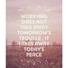 Do not worry, inspirational quotes, believe, have faith, let go of anxiety , positivity , enjoy the moment