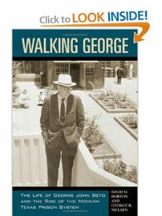 Walking George: The Life of George John Beto and the Rise of the Modern Texas Prison System (North Texas Crime and Criminal Justice Series) by David M. Horton. $29.95