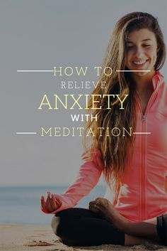 How To Relieve Anxiety With Meditation