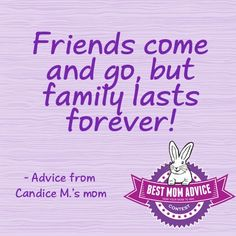 friends who come and go quotes/pics | Friends come and go but family lasts forever!