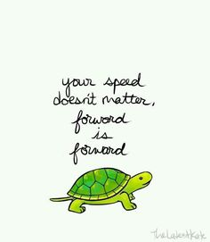 """Your speed doesn't matter, forward is forward."""