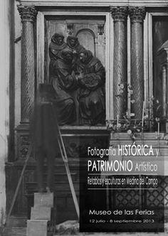 """Exposición en el Museo de las Ferias: """"Fotografía Histórica y Patrimonio Artístico. Retablos y esculturas en Medina del Campo"""". Del 12.07 al 08.09 de 2013"""