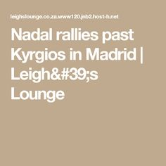 Nadal rallies past Kyrgios in Madrid | Leigh's Lounge