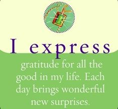 I express #gratitude for all the good in my life. Each day brings wonderful new surprises.  - Louise Hay #affirmations #quotes