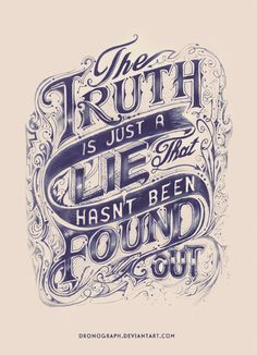 The Truth Is Just A Lie That Hasn't Been Found Out by dronograph.deviantart.com on @deviantART