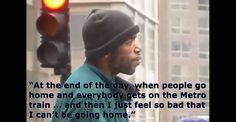 This homeless man describes his daily struggle and loss of humility. If you can make it to the end without a tear, you have no soul.
