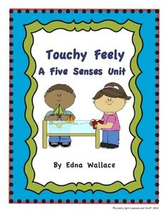 Touchy Feely:  A Five Senses Unit.  It's Spring, time to explore.  Activities galore in this thematic unit covering all 5 senses with a focus on Touch.  Literacy, art, science centers in this high quality thematic lesson plan. Create a book, conduct experiments. $