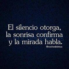El silencio otorga, la sonrisa confirma y la mirada habla. #frases <3: