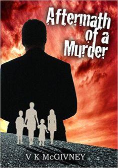 Aftermath of a Murder - Kindle edition by V K McGivney. Literature & Fiction Kindle eBooks @ Amazon.com.