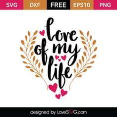 *** FREE SVG CUT FILE for Cricut, Silhouette and more *** Love of my Life