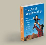 """The Art of Roughhousing is an impassioned defense of good old-fashioned horseplay. Why does it need defending? Because it is rapidly disappearing, or disparaged as unsafe or """"too wild."""" Through research, and real-life examples, this book makes the case that roughhousing will bring you and your children closer together; improve their cognitive and emotional intelligence; and promote physical health, strength, and flexibility."""
