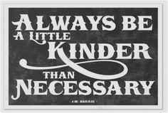 Good to remember - kindness begins with me