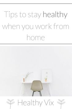 ce0a449dd9ba7 Tips to stay healthy when you work from home -. Victoria | UK Lifestyle  Blogger