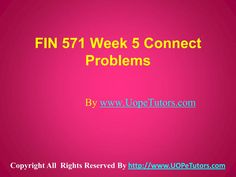 FIN 571 Week 5 Connect Problems- Get the skills, knowledge & mindset with FIN 571 Week 5 Connect Problems and design your future.