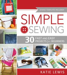 Simple Sewing Book- if you have ever wanted to learn how to sew, this is the book for you! With 30 fun and easy projects to get your started! Amazing step-by-step photos. Fun for kids too!