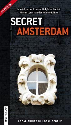 Secret Amsterdam - Van Eys, Marjolijn, and Robiot, Delphine, and Van Der Velden-Elliott, Lynn (Photographer)