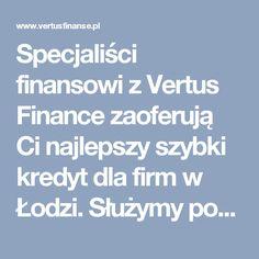 Specjaliści finansowi z Vertus Finance zaoferują Ci najlepszy szybki kredyt dla firm w Łodzi. Służymy pomocą pod nr. tel. 42 207 64 89. Korzystając z naszej pomocy zwiększysz swoją konkurencyjność. Twoja firma zwiększy obroty i znów stanie się silnym graczem na rynku. Zapraszamy na konsultacje z naszymi specjalistami w sprawie kredytu dla firmy do naszego biura mieszczącego się w Łodzi na ulicy Wojska Polskiego 74. Zadzwoń teraz. Zaoferujemy Ci najlepszy szybki kredyt dla firm w Łodzi a…