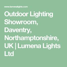 Outdoor Lighting Showroom, Daventry, Northamptonshire, UK | Lumena Lights Ltd