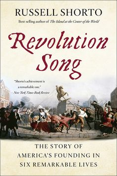 Revolution Song: The Story of America's Founding in Six Remarkable Lives by Russell Shorto Best Non Fiction Books, Best Book Reviews, Fallen Book, Latest Books, Thoughts And Feelings, American Revolution, History Books, Nonfiction Books, Songs