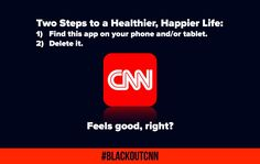 BLACKOUTCNN starts tomorrow midnight!  Block all CNN channels!  Purge all apps!  Avoid websites & digital content!  Tell friends & family!