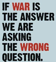 """""""War isn't about who's right, it's about who's left.""""~unknown"""