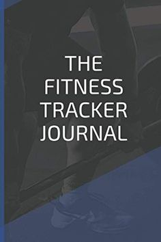 The Fitness Tracker Journal: Fitness log book workout journal - diet and exercise journal for women and men Workout Journal, Fitness Journal, Tracker Fitness, Exercise, Diet, Sport, Gowns, Ejercicio, Deporte