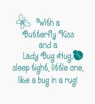 My grandma always said like a bug in a rug. And my little girl and I do butterfly kisses. Love this