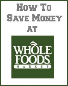 Love shopping at Whole Foods Market? Check out these ideas to help you save money!