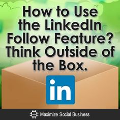 How to Use the LinkedIn Follow Feature? Think Outside of the Box.