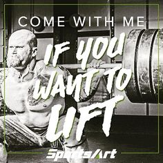 Come with me if you want to lift!