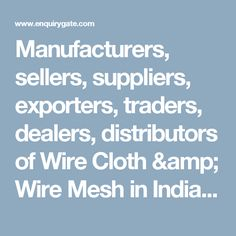 Manufacturers, sellers, suppliers, exporters, traders, dealers, distributors of Wire Cloth & Wire Mesh in India – EnquiryGate
