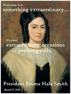 """""""We are going  to do something extraordinary. . . we expect  extraordinary occasions and pressing calls.""""  President Emma Hale Smith, General Relief Society President, March 17, 1842, Minutes of the first Relief Society Meeting.  // I'm a Mormon Feminist // Quote"""
