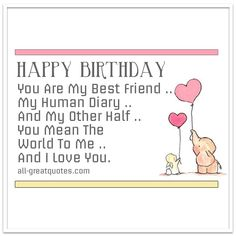 #HappyBirthday - You Are My #BestFriend My Human Diary | #FriendBirthday Card #BirthdayWishes all-greatquotes.com