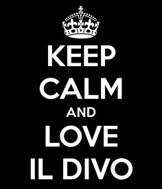 Keep Calm and Love Il Divo