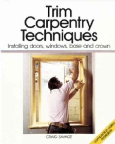 Trim Carpentry Techniques: Installing Doors, Windows, Base and Crown (Paperback) - Free Shipping On Orders Over $45 - Overstock.com - 2567550 - Mobile