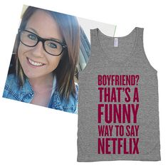 "Funny Way to Say Netflix ($27) ""This tank top is funny, cute, true, and comfortable. It couldn't get any better than that, unless it came with a box of pizza."""
