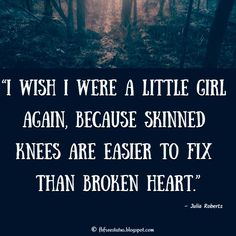 """""""I wish i were a little girl again, because skinned knees are easier to fix than broken heart."""" - Heartbroken Quote"""