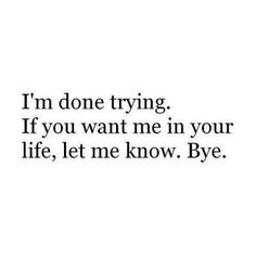 Sad Love Quotes : I'm done trying. Love Quotes Tumblr, Sad Love Quotes, Real Quotes, Love Quotes For Him, Im Done Quotes, Angry Quotes For Him, Broken Quotes For Him, Done Trying Quotes, Cute Quotes For Your Crush