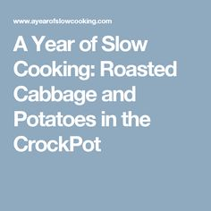 A Year of Slow Cooking: Roasted Cabbage and Potatoes in the CrockPot