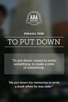 "New English #Phrasal #Verb: ""To put down"" means to write something, to make a note of something. #esl"