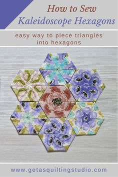 How to Sew Kaleidoscope Hexagons tutorial by Geta Grama /Geta's Quilting Studio Quilting Tips, Quilting Tutorials, Quilting Projects, Quilting Room, One Block Wonder, English Paper Piecing, Hexagon Patchwork, Hexagon Quilting, Millefiori Quilts
