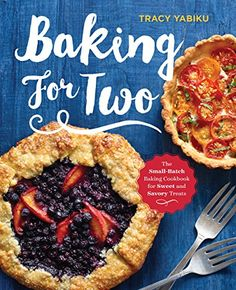 """Baking for Two: The Small-Batch Baking Cookbook for Sweet and Savory Treats by Tracy Yabiku (16955kb/319p) #Kindle #FirstLine: """"Whether you're watching your carb and calorie intake, trying to eliminate food waste,  or just really sick of having leftovers, small batch baking is the perfect, easy, and delicious solution to your kitchen woes."""""""