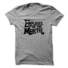 Employee of the month black - #country hoodie #american eagle hoodie. ORDER HERE => https://www.sunfrog.com/Funny/Employee-of-the-month-black-SportsGrey.html?68278