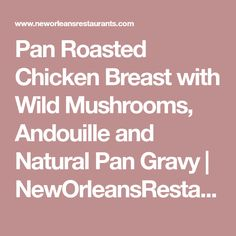 Pan Roasted Chicken Breast with Wild Mushrooms, Andouille and Natural Pan Gravy | NewOrleansRestaurants.com