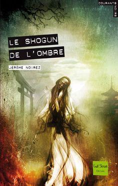 Le Shôgun de l'ombre  Auteur : NOIREZ Jérome Illustrateur : POLICE Aurélien