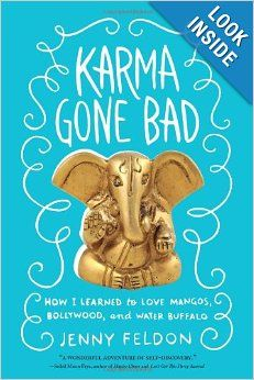Happy Pub date to my friend!   Karma Gone Bad: How I Learned to Love Mangos, Bollywood and Water Buffalo by Jenny Feldon