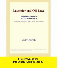 Lavender and Old Lace (Websters Spanish Thesaurus Edition) Myrtle Reed ,   ,  , ASIN: B001CV8SHI , tutorials , pdf , ebook , torrent , downloads , rapidshare , filesonic , hotfile , megaupload , fileserve