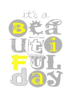 'its a beautiful day' print