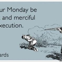 funny pictures and quotes for mondays execution